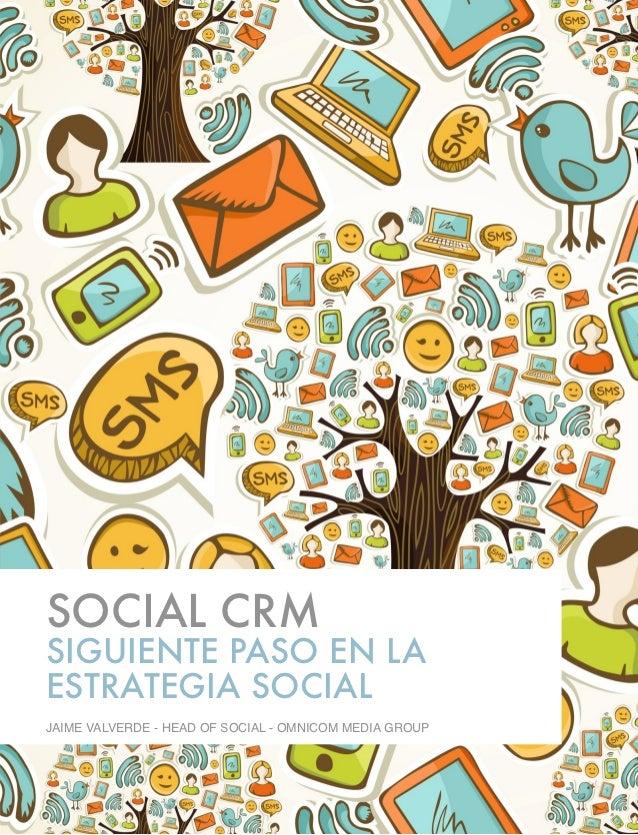 SOCIAL CRMSIGUIENTE PASO EN LAESTRATEGIA SOCIALJAIME VALVERDE - HEAD OF SOCIAL - OMNICOM MEDIA GROUP