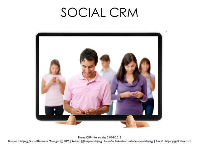 SOCIAL CRM                                                      Event: CRM for en dag 31/01/2013Kasper Risbjerg, Social B...
