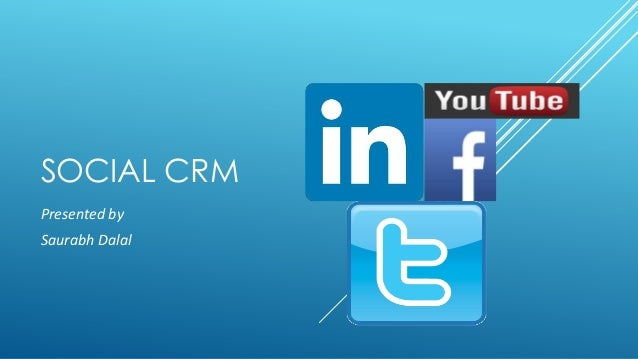 SOCIAL CRM Presented by Saurabh Dalal