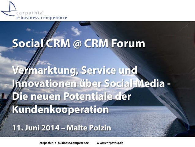 carpathia: e-business.competence www.carpathia.ch Social CRM @ CRM Forum Vermarktung, Service und Innovationen über Social...