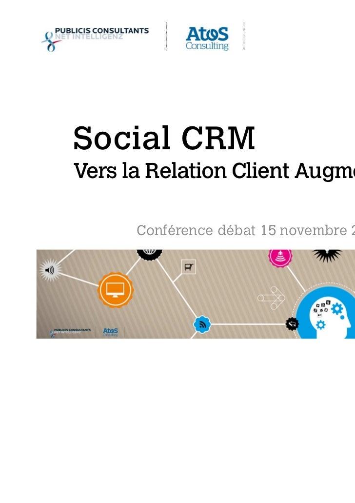 Social CRM     Vers la Relation Client Augmentée                      Conférence débat 15 novembre 2011Social CRM – 15 Nov...