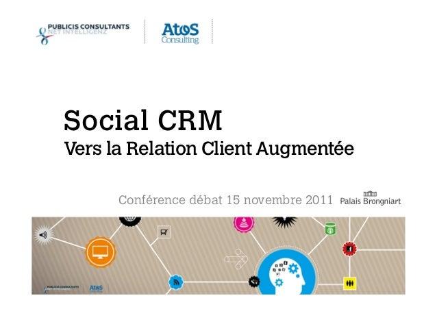 1Social CRM – 15 Novembre 2011 Social CRM Vers la Relation Client Augmentée Conférence débat 15 novembre 2011