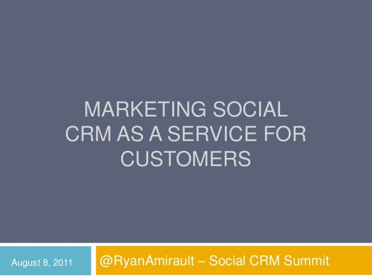 Marketing social crm as a service for customers<br />@RyanAmirault – Social CRM Summit<br />August 8, 2011<br />