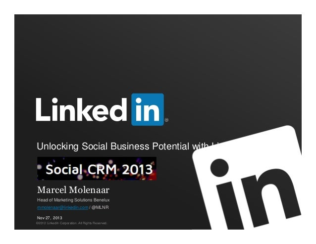 Unlocking Social Business Potential with LinkedIn  Marcel Molenaar Head of Marketing Solutions Benelux mmolenaar@linkedin....