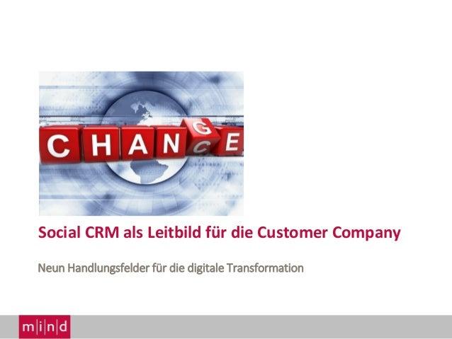 Social CRM als Leitbild für die Customer Company Neun Handlungsfelder für die digitale Transformation