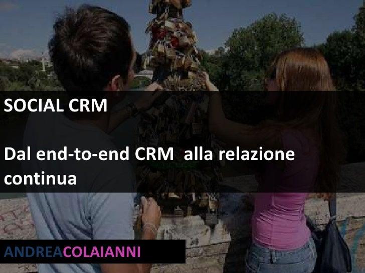 SOCIAL CRM<br />Dal end-to-end CRM  alla relazione continua<br />ANDREACOLAIANNI<br />