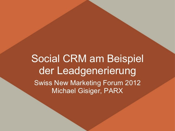 Social CRM am Beispiel der LeadgenerierungSwiss New Marketing Forum 2012     Michael Gisiger, PARX