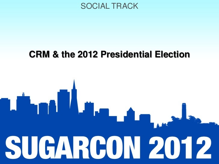 SOCIAL TRACKCRM & the 2012 Presidential Election
