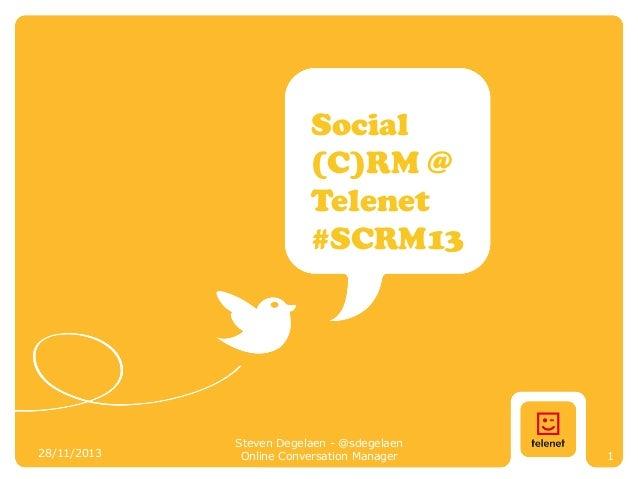 Social (C)RM @ Telenet #SCRM13  28/11/2013  Steven Degelaen - @sdegelaen Online Conversation Manager  1