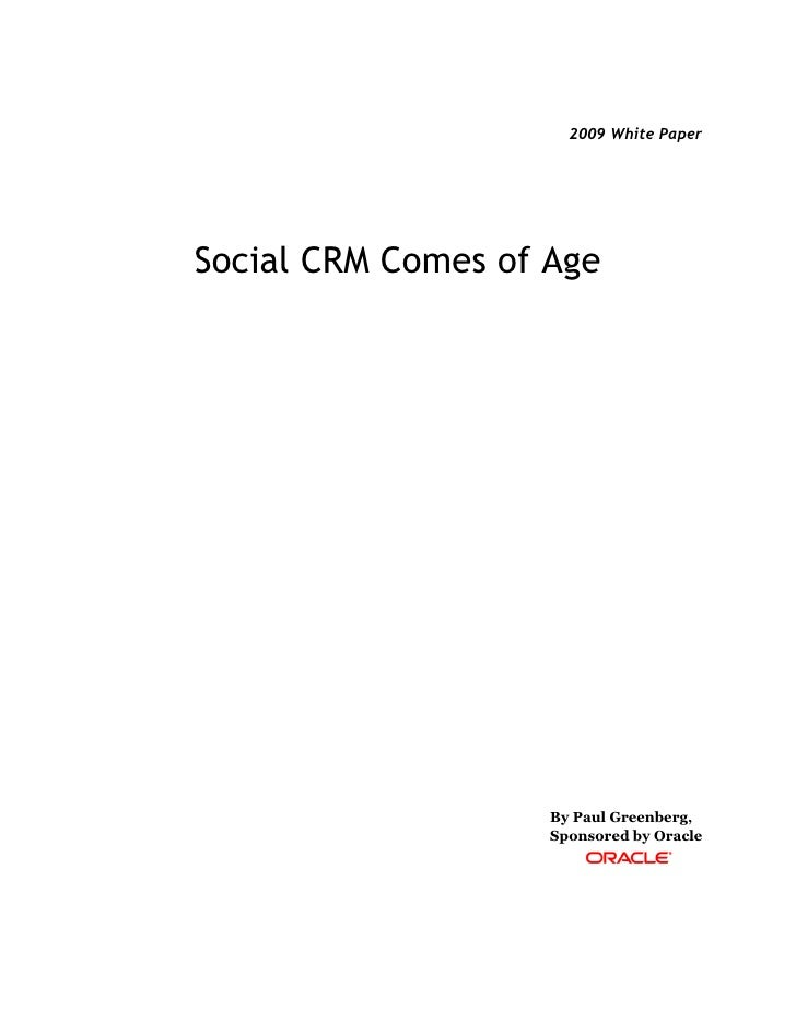 2009 White PaperSocial CRM Comes of Age                    By Paul Greenberg,                    Sponsored by Oracle
