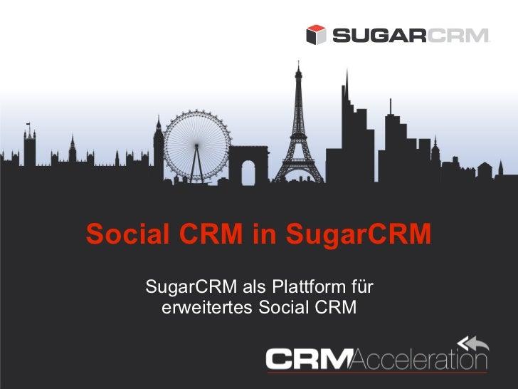 Social CRM in SugarCRM   SugarCRM als Plattform für    erweitertes Social CRM