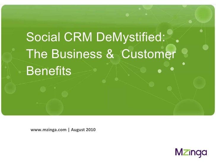 Social CRM DeMystified:  The Business &  Customer Benefits  <ul><li>www.mzinga.com | August 2010 </li></ul>