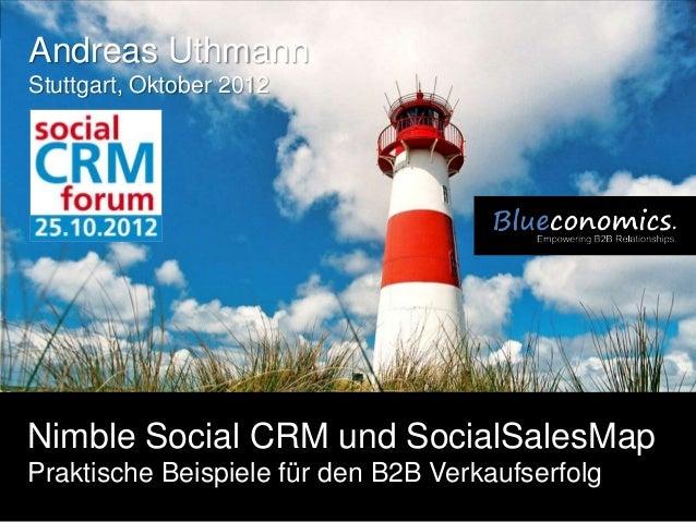 Andreas UthmannStuttgart, Oktober 2012Nimble Social CRM und SocialSalesMapPraktische Beispiele für den B2B Verkaufserfolg ...