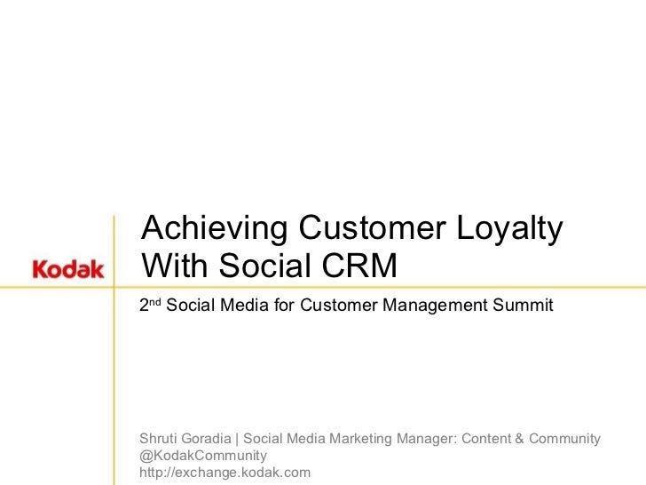 Achieving Customer Loyalty With Social CRM 2 nd  Social Media for Customer Management Summit Shruti Goradia | Social Media...