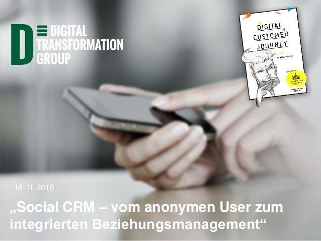 "18-11-2015 ""Social CRM – vom anonymen User zum integrierten Beziehungsmanagement"""