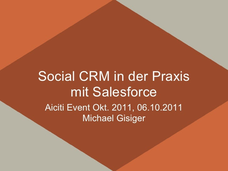 Social CRM in der Praxis     mit Salesforce Aiciti Event Okt. 2011, 06.10.2011           Michael Gisiger
