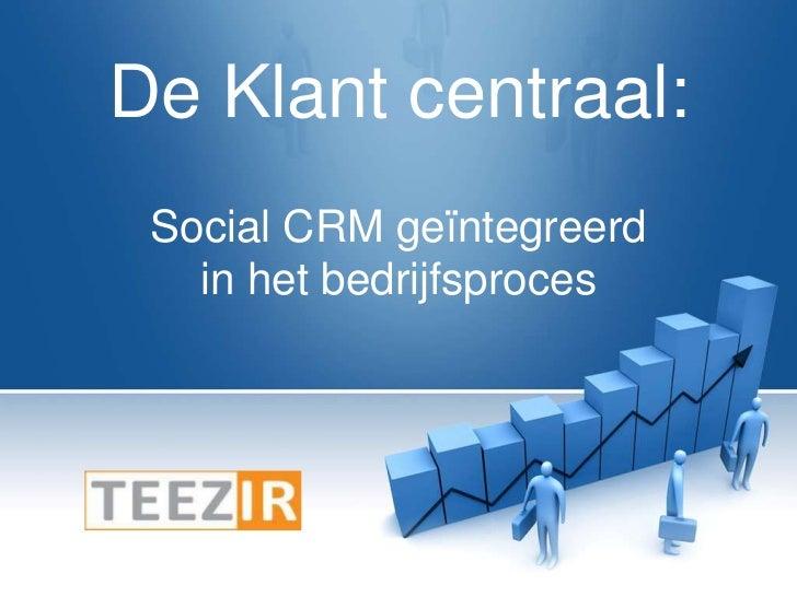 De Klant centraal:<br />Social CRM geïntegreerd in het bedrijfsproces<br />