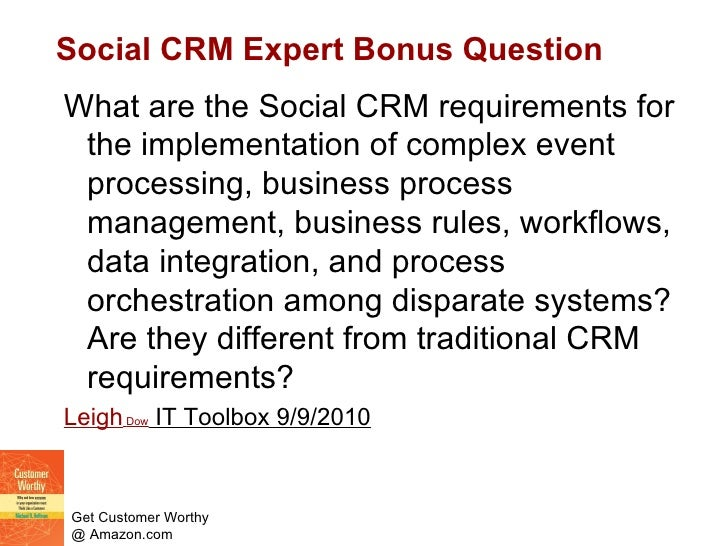 Social CRM Expert Bonus Question <ul><li>What are the Social CRM requirements for the implementation of complex event proc...