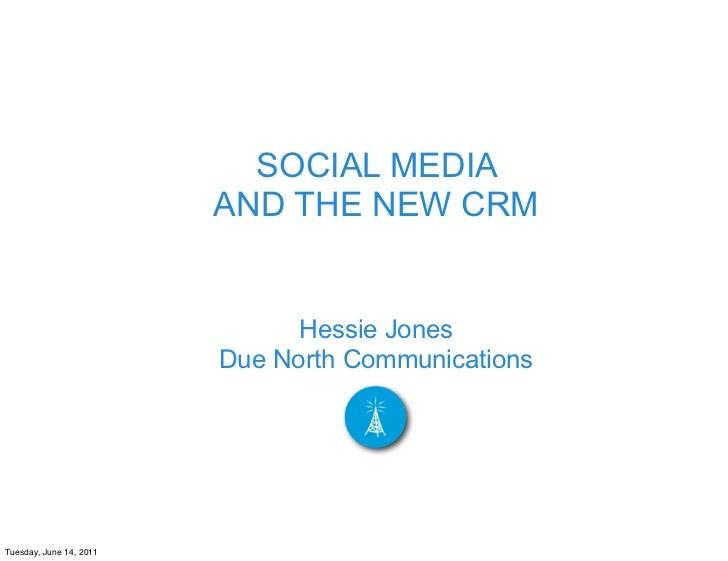 SOCIAL MEDIA                         AND THE NEW CRM                               Hessie Jones                         Du...