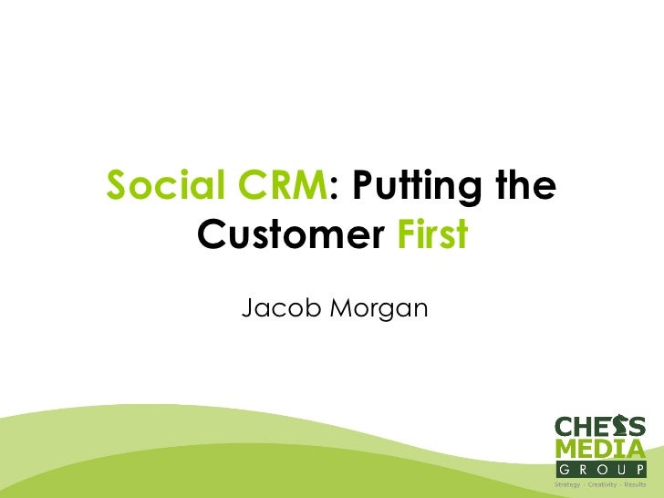 Social CRM : Putting the Customer  First Jacob Morgan