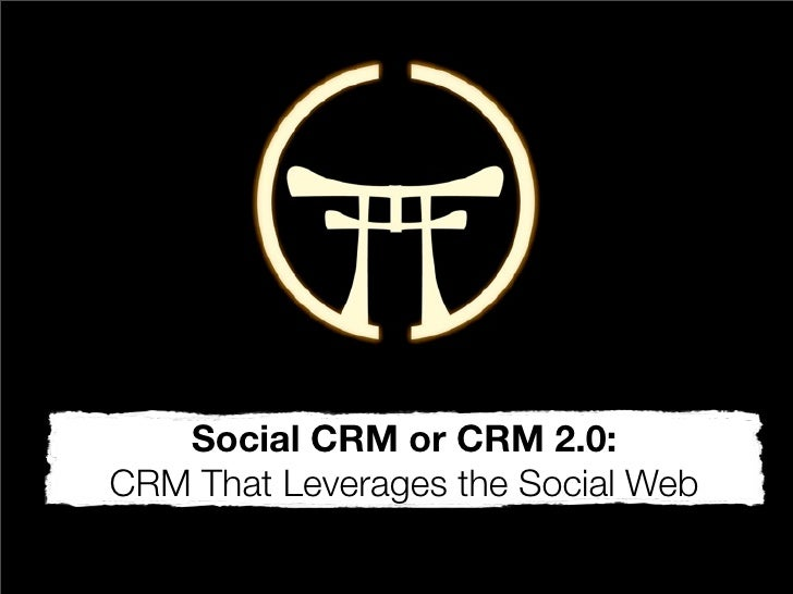 Social CRM or CRM 2.0: CRM That Leverages the Social Web