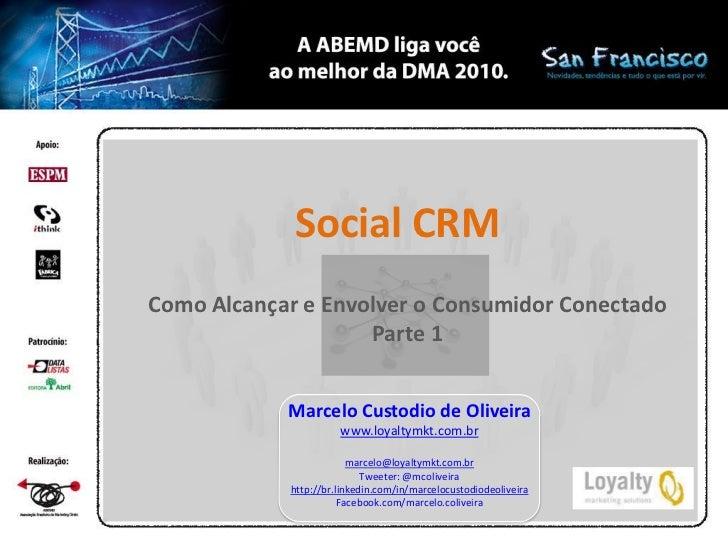 Social CRMComo Alcançar e Envolver o Consumidor Conectado                    Parte 1            Marcelo Custodio de Olivei...