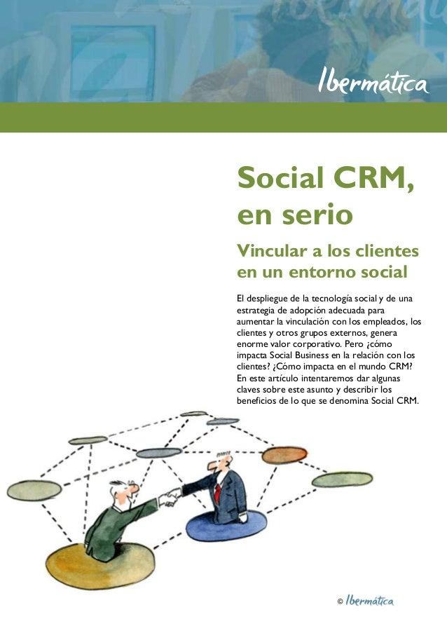 © Social CRM, en serio Vincular a los clientes en un entorno social El despliegue de la tecnología social y de una estrate...
