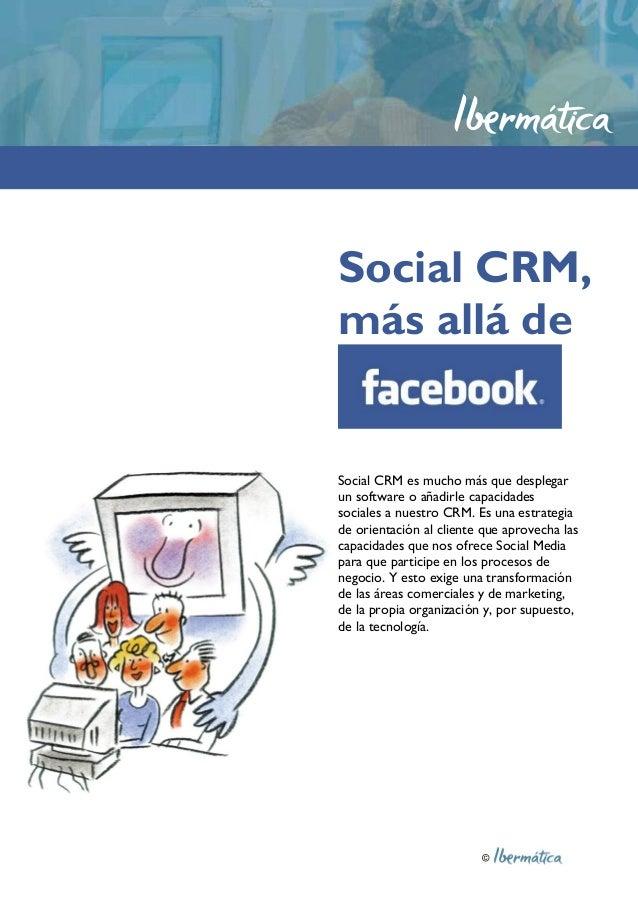 © Social CRM, más allá de Social CRM es mucho más que desplegar un software o añadirle capacidades sociales a nuestro CRM....