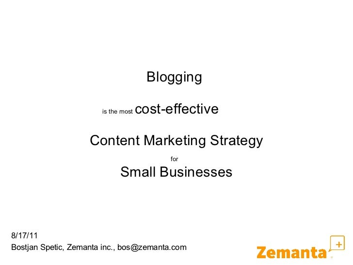 Blogging  is the most  cost-effective  Content Marketing Strategy for   Small Businesses Bostjan Spetic, Zemanta inc., bos...