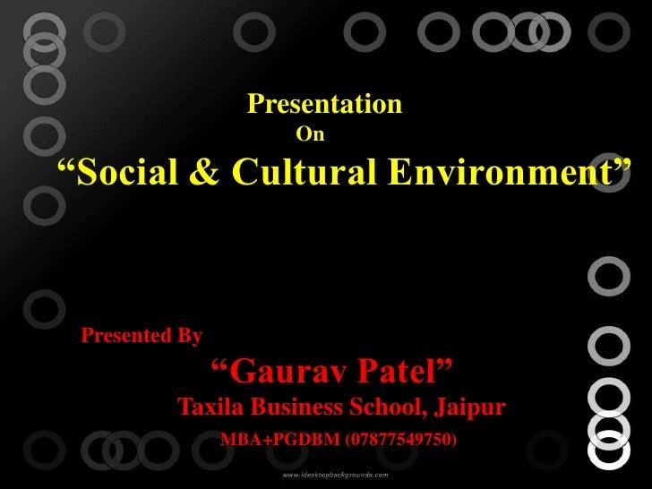 "Presentation                       On""Social & Cultural Environment"" Presented By                ""Gaurav Patel""          T..."