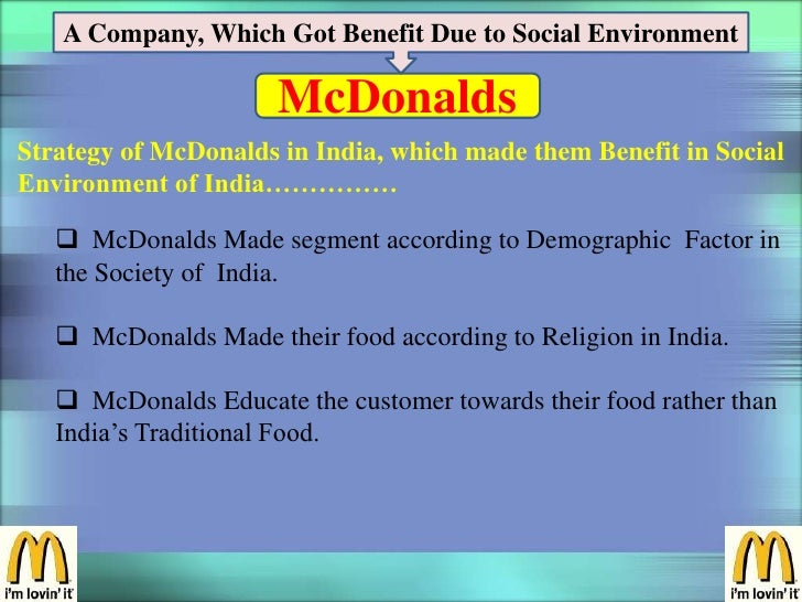 A Company, Which Got Benefit Due to Social Environment                      McDonaldsStrategy of McDonalds in India, which...