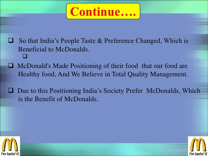 Continue…. So that India's People Taste & Preference Changed, Which is  Beneficial to McDonalds.     McDonalds Made Pos...
