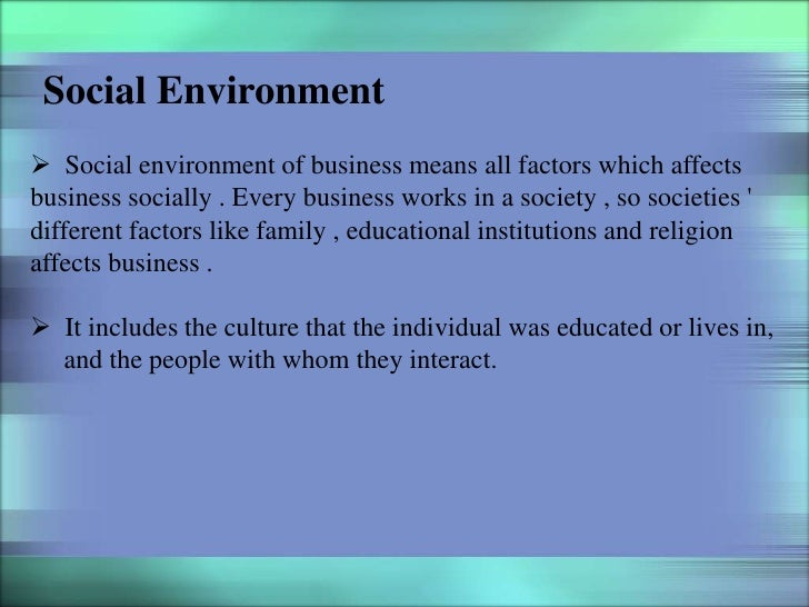Social Environment Social environment of business means all factors which affectsbusiness socially . Every business works...