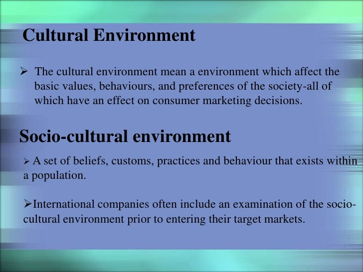 how cultural environment impacts the marketing A marketing environment contains the elements that influence how businesses and individuals buy and sell products and services these elements may vary by location, industry, product and.