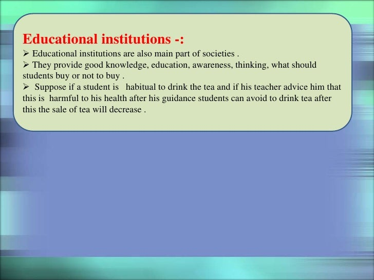 Educational institutions -: Educational institutions are also main part of societies . They provide good knowledge, educ...