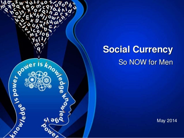 Social Currency So NOW for Men May 2014