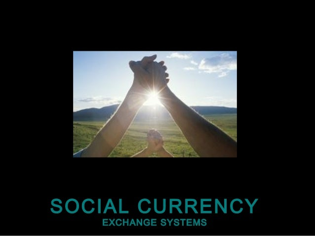 SOCIAL CURRENCY EXCHANGE SYSTEMS
