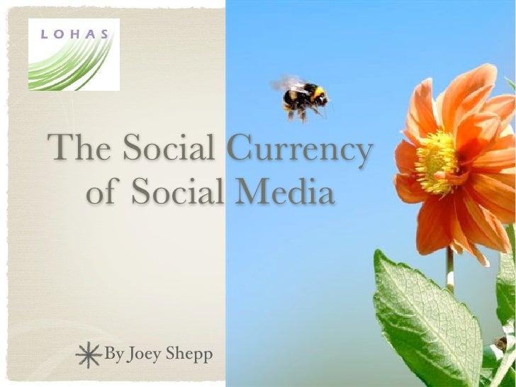 The Social Currency   of Social Media      By Joey Shepp