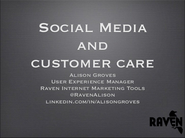 Social Media     andcustomer care        Alison Groves   User Experience ManagerRaven Internet Marketing Tools         @Ra...