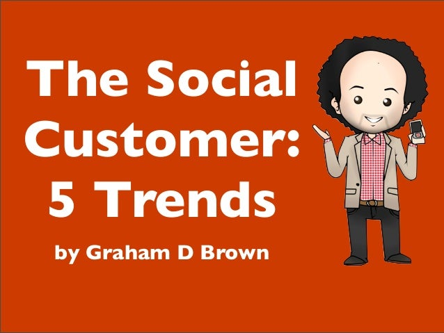 The Social Customer: 5 Trends by Graham D Brown