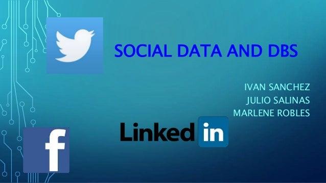 SOCIAL DATA AND DBS IVAN SANCHEZ JULIO SALINAS MARLENE ROBLES