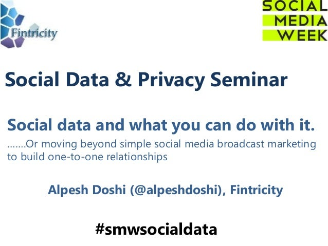 Social Data & Privacy SeminarSocial data and what you can do with it.…….Or moving beyond simple social media broadcast mar...