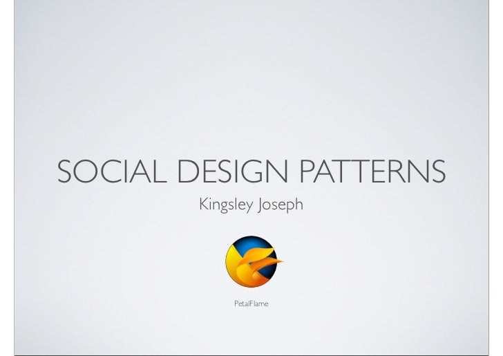 SOCIAL DESIGN PATTERNS        Kingsley Joseph             PetalFlame