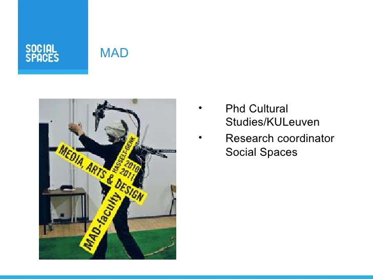 MAD      •   Phd Cultural          Studies/KULeuven      •   Research coordinator          Social Spaces