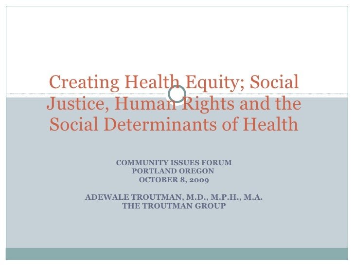 COMMUNITY ISSUES FORUM PORTLAND OREGON  OCTOBER 8, 2009 ADEWALE TROUTMAN, M.D., M.P.H., M.A. THE TROUTMAN GROUP Creating H...