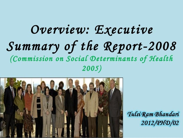 Overview: Executive Summary of the Report-2008 (Commission on Social Determinants of Health 2005)