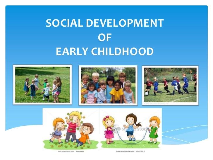 SOCIAL DEVELOPMENT         OF EARLY CHILDHOOD