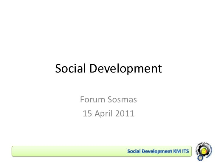 Social Development<br />Forum Sosmas<br />15 April 2011<br />