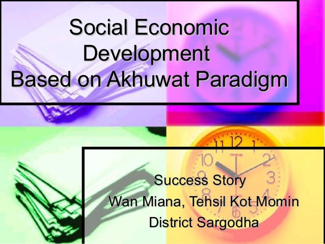 Social EconomicSocial Economic DevelopmentDevelopment Based on Akhuwat ParadigmBased on Akhuwat Paradigm Success StorySucc...