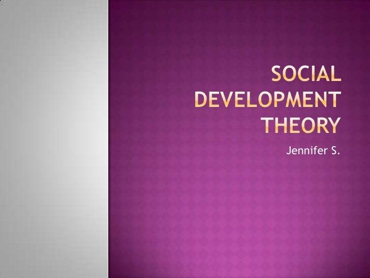 Social development theory<br />Jennifer S.<br />